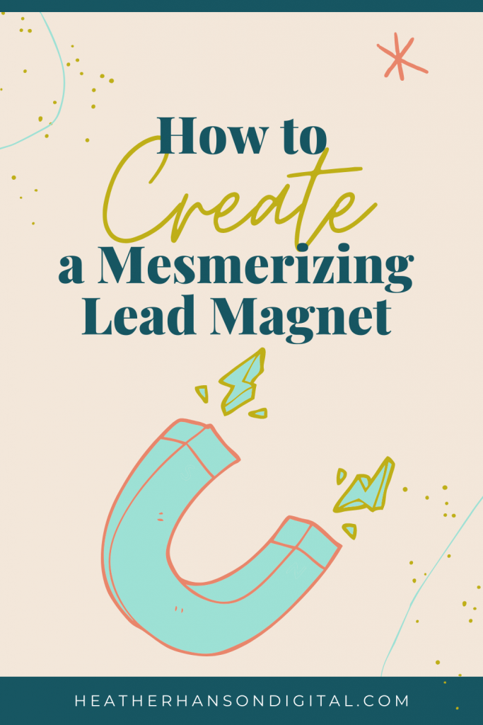 How to Create a Mesmerizing Lead Magnet Heather Hanson Digital Marketing Solutions